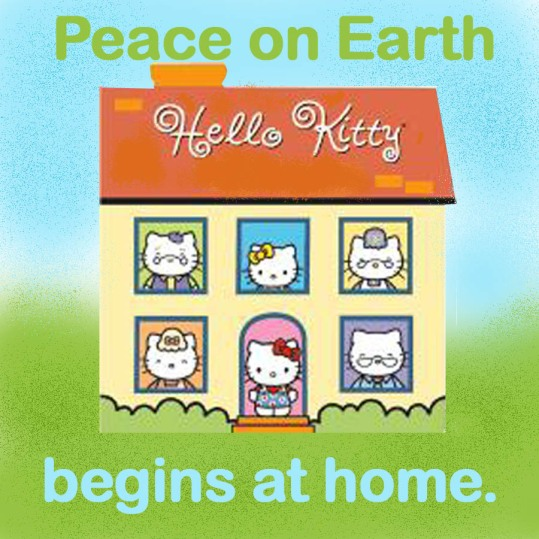 Peace on earth begins at home.