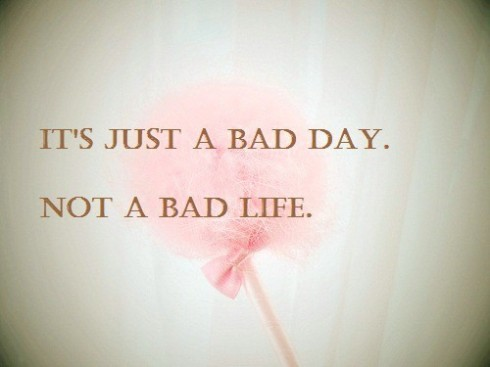 bad day not life